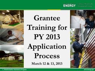 Grantee  Training for PY 2013 Appl ication  Process March 12 & 13 , 2013