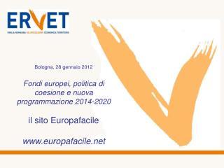 Bologna, 28 gennaio 2012 Fondi europei, politica di coesione e nuova programmazione 2014-2020