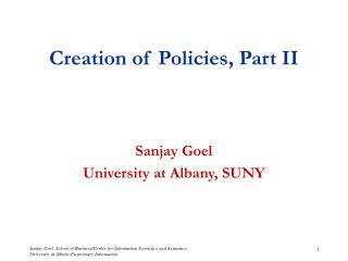 Creation of Policies, Part II Sanjay Goel University at Albany, SUNY