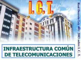I.C.T.  INFRAESTRUCTURA COMÚN DE TELECOMUNICACIONES