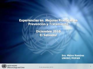 Experiencias en  Mejores Practicas en  Prevenci�n y Tratamiento Diciembre 2010 El Salvador