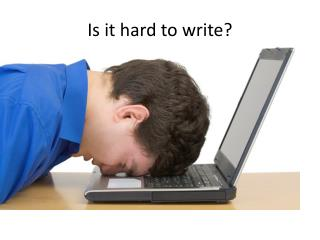 Is it hard to write?