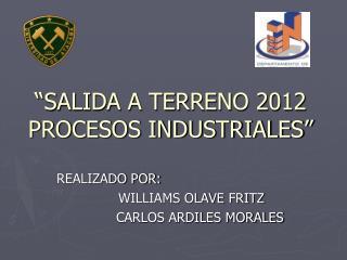 """""""SALIDA A TERRENO 2012 PROCESOS INDUSTRIALES"""""""