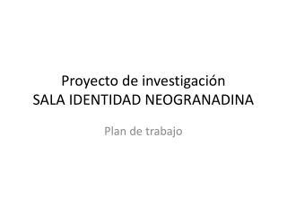 Proyecto de investigación SALA IDENTIDAD NEOGRANADINA