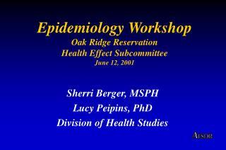 Epidemiology Workshop Oak Ridge Reservation  Health Effect Subcommittee June 12, 2001