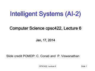 Intelligent Systems (AI-2) Computer Science  cpsc422 , Lecture  6 Jan, 17, 2014