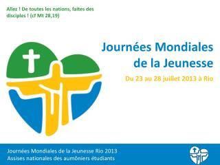 Journées Mondiales de la Jeunesse Rio 2013 Assises nationales des aumôniers étudiants