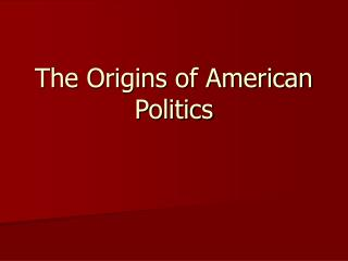 The Origins of American Politics