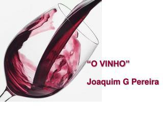"""""""O VINHO"""" Joaquim G Pereira"""