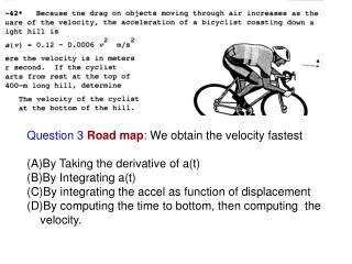 Question 3 Road map :  We obtain the velocity fastest By Taking the derivative of a(t)