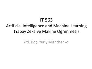 IT 5 6 3  Artificial Intelligence and Machine Learning ( Yapay  Zeka ve Makine  Öğrenmesi )