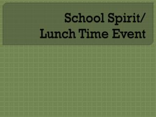 School Spirit/ Lunch Time Event