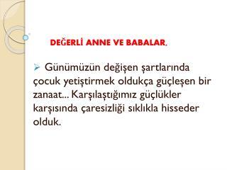 DEĞERLİ ANNE VE BABALAR,