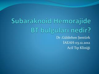 Subaraknoid  H emorajide BT bulguları nedir?