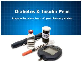 Diabetes & Insulin  Pens Prepared by: Alison  Deux , 4 th  year pharmacy student