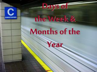 Days of  the Week & Months of the Year