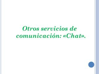 Otros servicios de comunicación: «Chat».