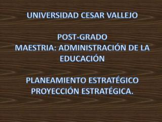 UNIVERSIDAD CESAR VALLEJO POST-GRADO MAESTRIA: ADMINISTRACIÓN DE LA  EDUCACIÓN