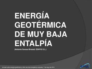 ENERGÍA GEOTÉRMICA DE MUY BAJA  ENTALPÍA (Antonio Sarasa  Brosed . ESHYG S.L.)