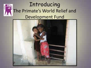 Introducing  The Primate's World Relief and Development Fund
