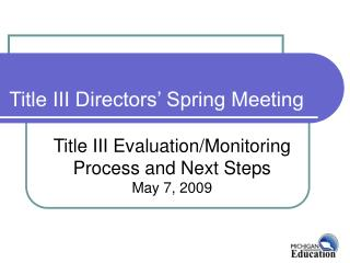 Title III Evaluation/Monitoring Process and Next Steps May 7, 2009