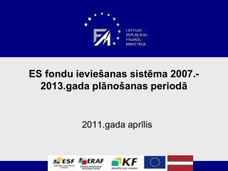 ES fondu ieviešanas sistēma 2007.-2013.gada plānošanas periodā