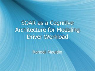 SOAR as a Cognitive Architecture for Modeling Driver Workload