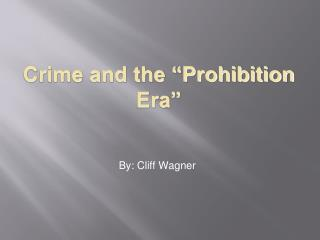 "Crime and the ""Prohibition Era"""