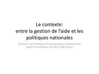 Le contexte: entre la gestion de l�aide et les politiques nationales