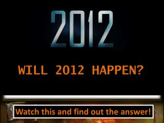 Will 2012 HAPPEN?
