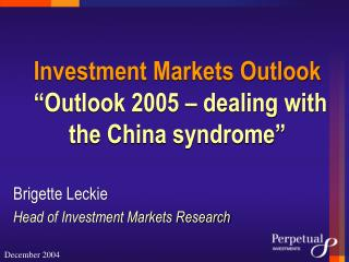 "Investment Markets Outlook ""Outlook 2005 – dealing with the China syndrome"""