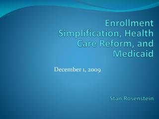 Enrollment Simplification, Health Care Reform, and Medicaid  Stan Rosenstein