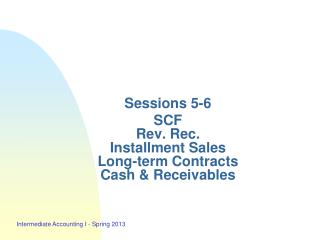 Sessions 5-6 SCF Rev. Rec.  Installment Sales Long-term Contracts Cash & Receivables