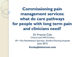 Dr Frances Cole  Clinical Lead, NHS Kirklees