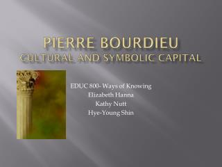 Pierre  Bourdieu Cultural and Symbolic Capital