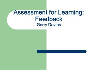 Assessment for Learning: Feedback Gerry Davies