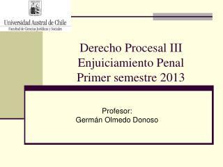 Derecho Procesal III Enjuiciamiento Penal  Primer semestre 2013