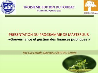 PRESENTATION DU PROGRAMME DE MASTER SUR   «Gouvernance et gestion des finances publiques»