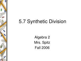 5.7 Synthetic Division
