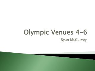 Olympic Venues 4-6
