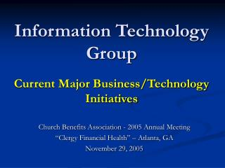 Information Technology Group Current Major Business/Technology Initiatives