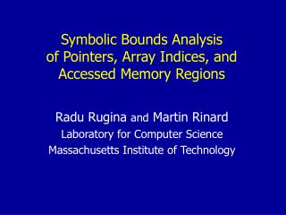 Symbolic Bounds Analysis  of Pointers, Array Indices, and  Accessed Memory Regions