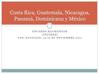 Costa Rica, Guatemala, Nicaragua, Panamá, Dominicana y México