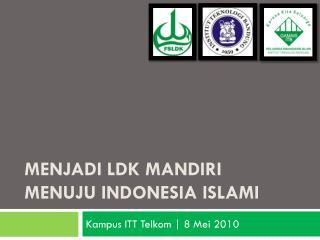 Menjadi  LDK  Mandiri Menuju  Indonesia  Islami