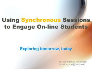Using  Synchronous  Sessions to Engage On-line Students