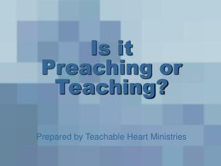 Is it Preaching or Teaching?