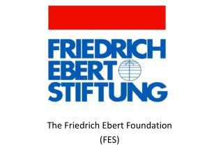 The Friedrich Ebert Foundation ( FES)