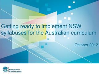 Getting ready to implement NSW syllabuses for the Australian curriculum October 2012