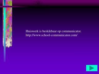 Huiswerk is beskikbaar op communicator. school-communicator/