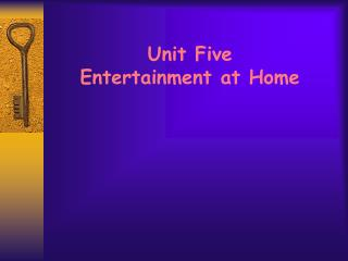 Unit Five  Entertainment at Home